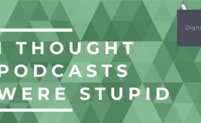 I thought Podcasts Were stupid blog header